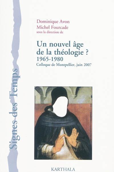 Un nouvel âge de la théologie ? : 1965-1980 : colloque de Montpellier, juin 2007