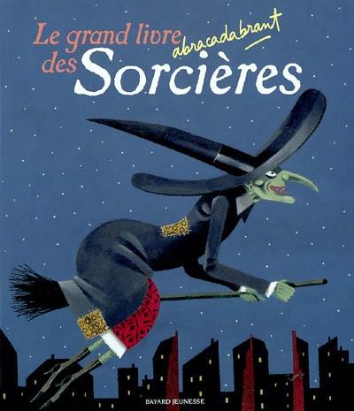 Le grand livre abracadabrant des sorcières / Jakob et Wilhem Grimm, Claire Clément et al. |