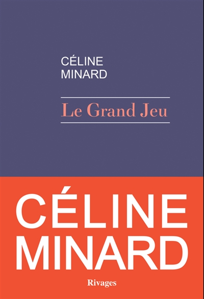 grand jeu (Le)   Minard, Céline. Auteur