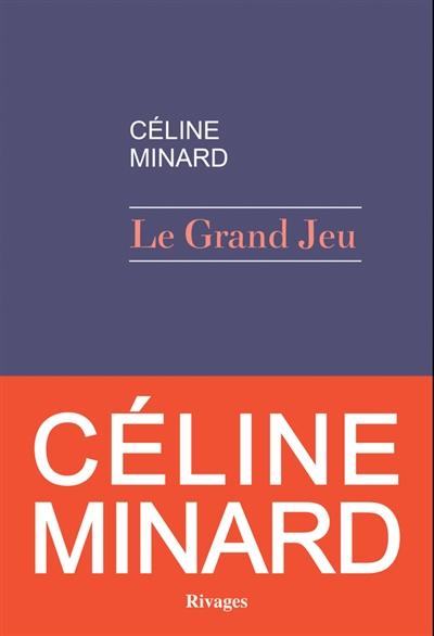 Le grand jeu / Céline Minard | Minard, Céline (1969-....). Auteur