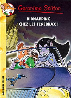 Kidnapping chez les Ténébrax ! / Geronimo Stilton | Stilton, Geronimo. Auteur