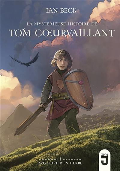 La mystérieuse histoire de Tom Coeurvaillant. Vol. 1. Aventurier en herbe