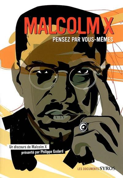 Pensez par vous-mêmes   X, Malcolm (1925-1965). Auteur