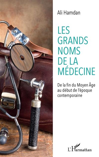 Les grands noms de la médecine : de la fin du Moyen Age au début de l'époque contemporaine