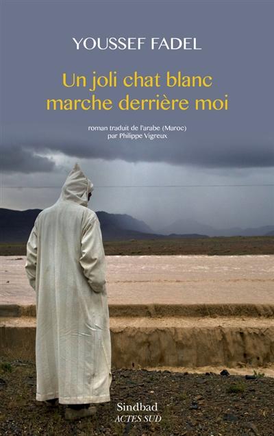 Un joli chat blanc marche derrière moi : roman | Fadel, Youssef (1949-....). Auteur