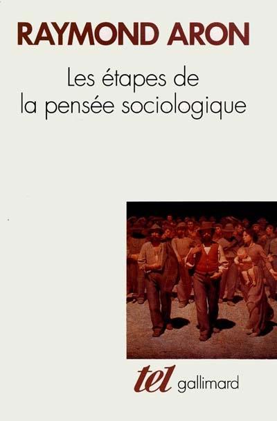 Les Etapes de la pensée sociologique : : Montesquieu. Comte. Marx. Tocqueville. Durkheim. Pareto. Weber. | Aron, Raymond (1905-1983). Auteur