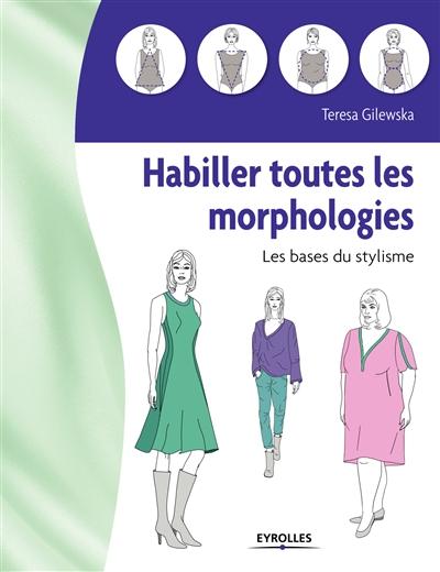 Habiller toutes les morphologies : les bases du stylisme | Gilewska, Teresa. Auteur