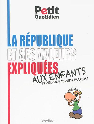 La République et ses valeurs expliquées aux enfants et aux grands aussi parfois ! |