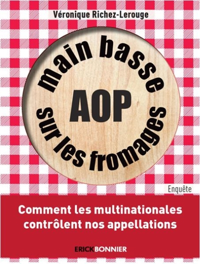Main basse sur les fromages AOP : comment les multinationales contrôlent nos appellations / Véronique Richez-Lerouge | Richez-Lerouge, Véronique. Auteur