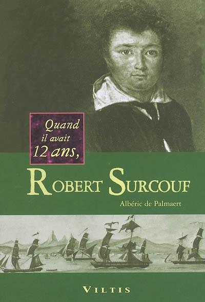 Quand il avait 12 ans, Robert Surcouf