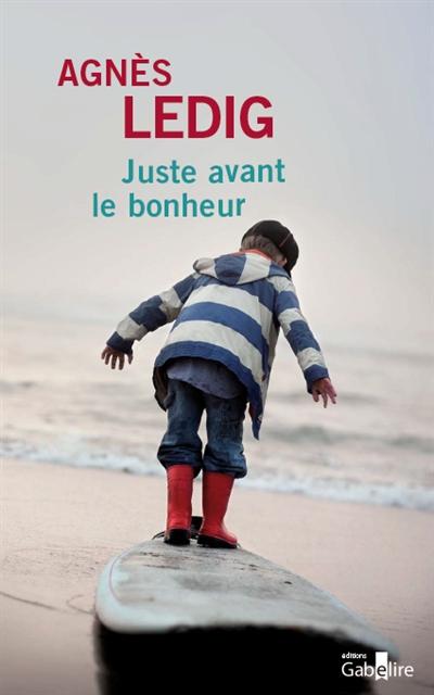 Juste avant le bonheur : roman | Agnès Ledig (1972-....). Auteur