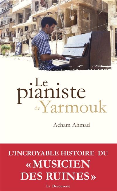 Le Pianiste de Yarmouk / Aeham Ahmad | Ahmad, Aeham (19..-). Auteur