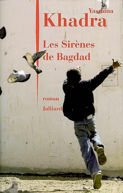 Les sirènes de Bagdad / Yasmina Khadra | Khadra, Yasmina (1955-....). Auteur
