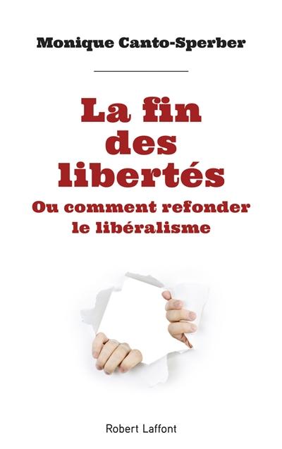 La fin des libertés ou Comment refonder le libéralisme