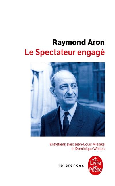Le spectateur engagé : entretiens avec Jean-Louis Missika et Dominique Wolton / Raymond Aron | Aron, Raymond (1905-1983). Auteur