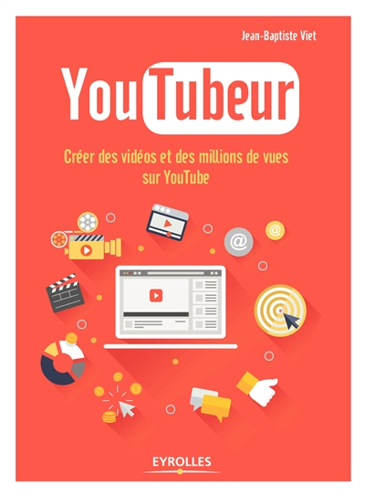 YouTubeur : créer des vidéos et des millions de vues sur YouTube / Jean-Baptiste Viet | Viet, Jean-Baptiste (1981-....). Auteur