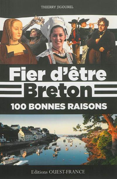 Fier d'être breton : 100 bonnes raisons | Jigourel, Thierry (1960-....). Auteur