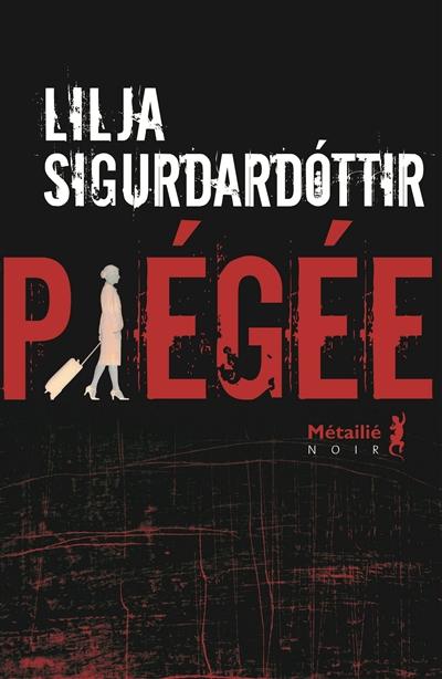 Piégée / Lilja Sigurdardottir    Lilja Sigurdardottir
