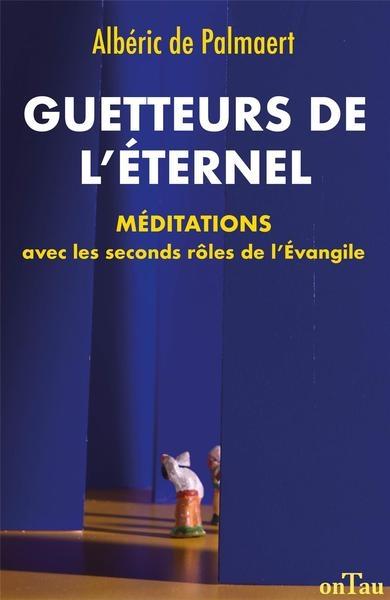Guetteurs de l'Eternel : méditations avec les seconds rôles de l'Evangile