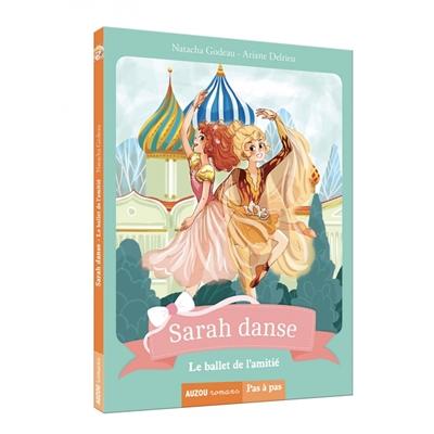 Sarah danse. Vol. 11. Le ballet de l'amitié