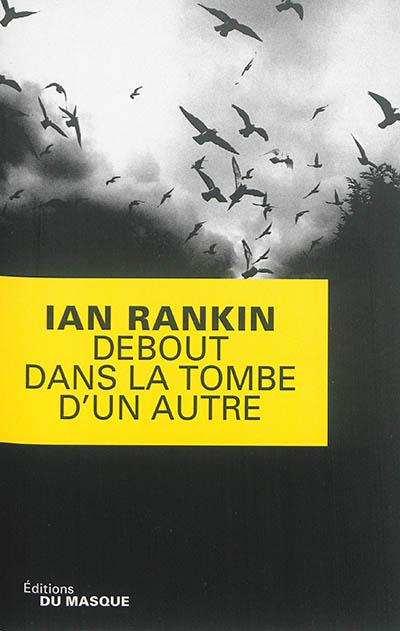 Debout dans la tombe d'un autre / Ian Rankin | Rankin, Ian. Auteur