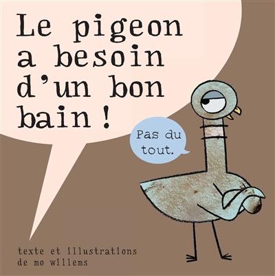Le Pigeon a besoin d'un bon bain ! / texte et illustrations de Mo Willems   Willems, Mo. Auteur