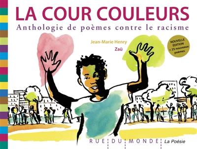 La cour couleurs : anthologie de poèmes contre le racisme |