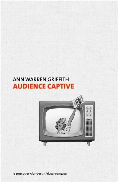 Audience captive   Griffith, Ann Warren (1918-1983). Auteur