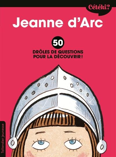 Jeanne d'Arc : 50 drôles de questions pour la découvrir !