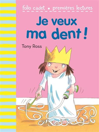 Je veux ma dent ! / Tony Ross | Ross, Tony (1938-....). Auteur