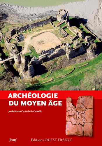 Archéologie du Moyen Age / Joëlle Burnouf et Isabelle Catteddu | Burnouf, Joëlle (1947-....)