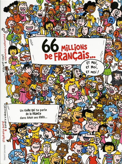 66 millions de Français... Et moi, et moi, et moi ! : un livre qui te parle de la France dans tous ses états... | Duval, Stéphanie (1968-....). Auteur