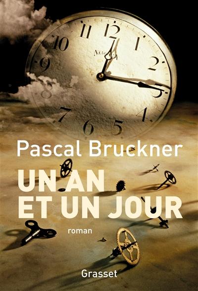 Un an et un jour : roman / Pascal Bruckner | Bruckner, Pascal (1948-....). Auteur
