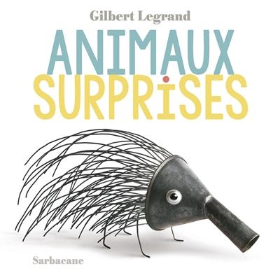 Animaux surprises | Legrand, Gilbert (1952-....). Auteur