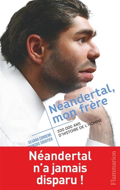 Néandertal, mon frère / Silvana Condemi et François Savatier | Condemi, Silvana. Auteur