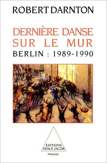 Dernière danse sur le mur : Berlin, 1989-1990 | Robert Darnton (1939-....). Auteur