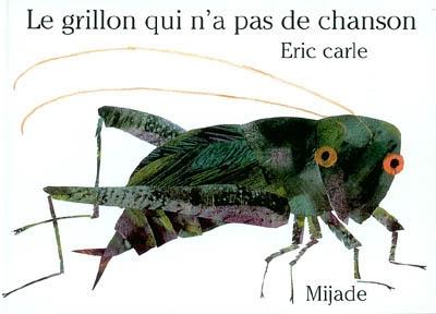 Le grillon qui n'a pas de chanson | Eric Carle (1929-....). Auteur