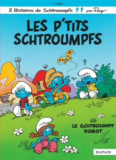 Les P'tits Schtroumpfs. [Le Schtroumpf robot] / Peyo   Peyo (1928-1992). Auteur