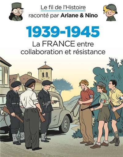 Le fil de l'histoire raconté par Ariane & Nino. 1939-1945. Vol. 2. La France entre collaboration et résistance
