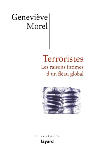 Terroristes : les raisons intimes d'un fléau global