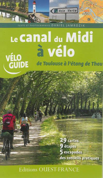 Le canal du Midi à vélo : de Toulouse à l'étang de Thau / texte et photographies Daniel Jamrozik | Jamrozik, Daniel. Auteur