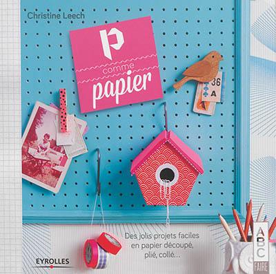 Couverture de : P comme papier : des jolis projets faciles en papier découpé, plié, collé...