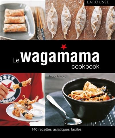 Le wagamama cookbook : 140 recettes asiatiques faciles   Arnold, Hugo (19..-....) - chroniqueur gastronomique. Auteur