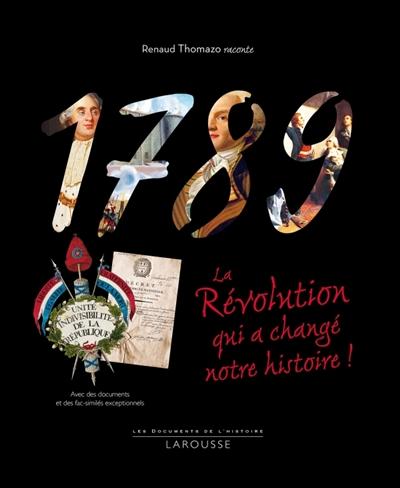 1789 : La révolution qui a changé notre histoire ! / Renaud Thomazo | Thomazo, Renaud