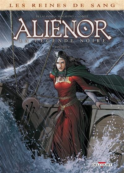 Aliénor, la légende noire. Volume 5 | Delalande, Arnaud (1972?-....). Auteur