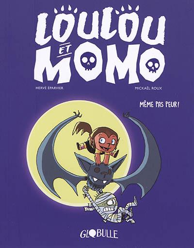 Loulou et Momo. Vol. 1. Même pas peur !