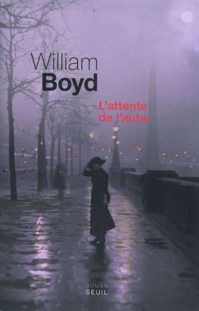 L' attente de l'aube / William Boyd | Boyd, William (1952-....). Auteur