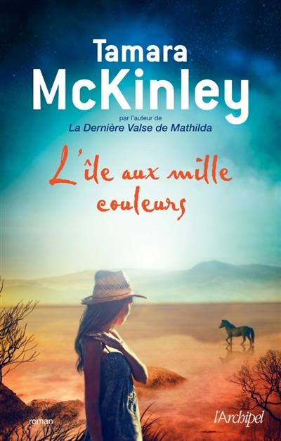 L' île aux mille couleurs / Tamara McKinley | McKinley, Tamara - Romancière