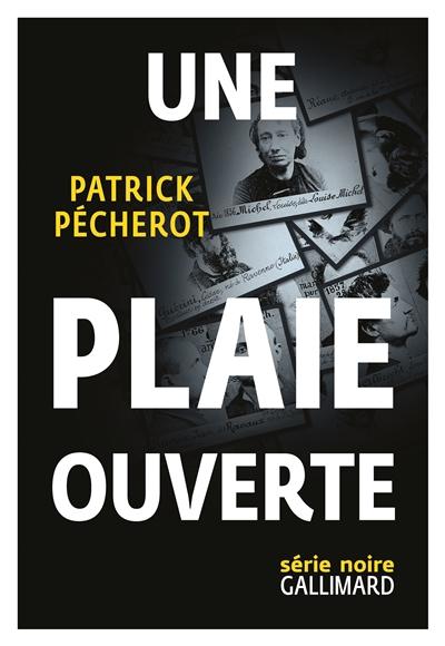 Une plaie ouverte   Pécherot, Patrick (1953-....). Auteur
