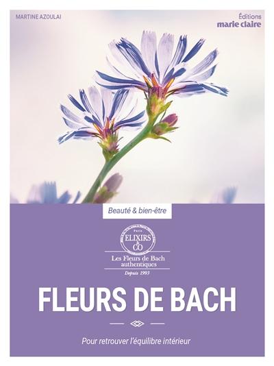 Fleurs de Bach : pour retrouver l'équilibre intérieur / Martine Azoulai | Azoulai, Martine. Auteur